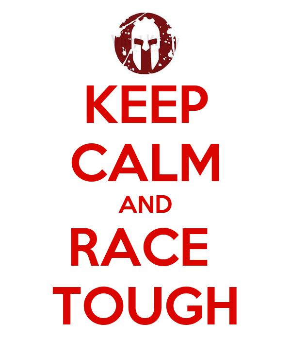 KEEP CALM AND RACE  TOUGH