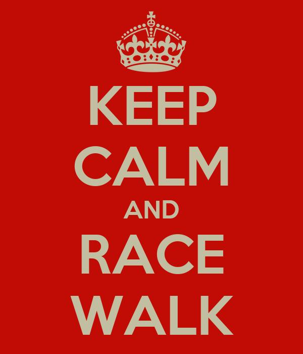 KEEP CALM AND RACE WALK
