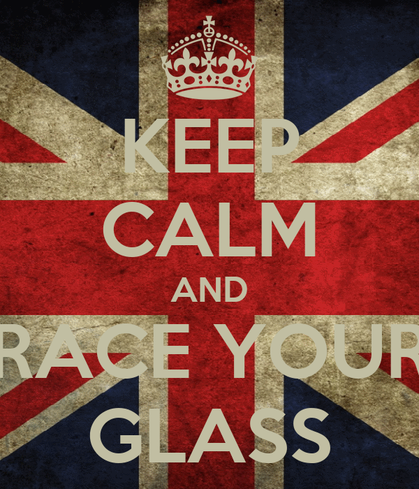 KEEP CALM AND RACE YOUR GLASS