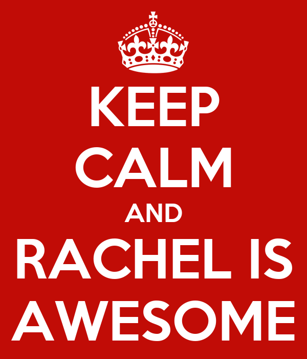 KEEP CALM AND RACHEL IS AWESOME