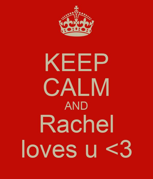 KEEP CALM AND Rachel loves u <3