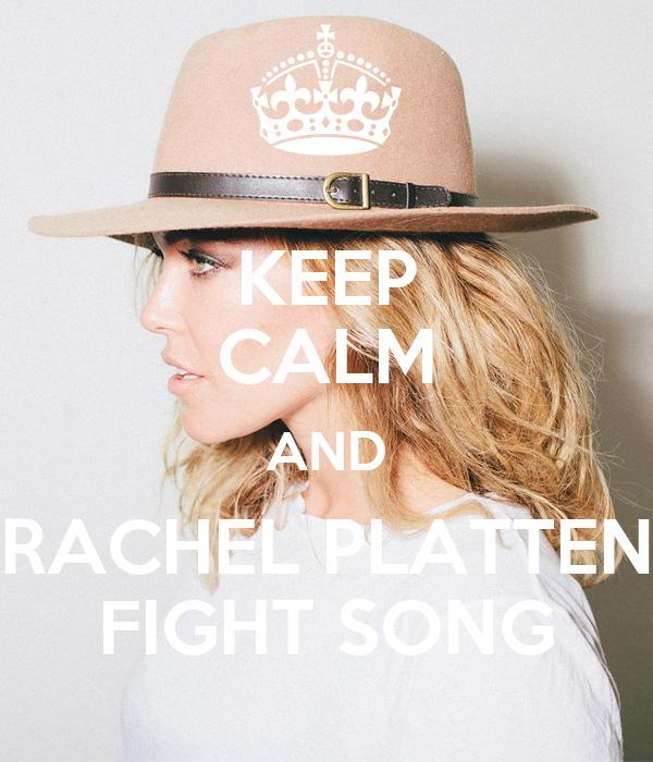 KEEP CALM AND RACHEL PLATTEN FIGHT SONG