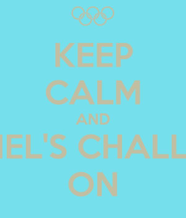 KEEP CALM AND RACHEL'S CHALLENGE ON