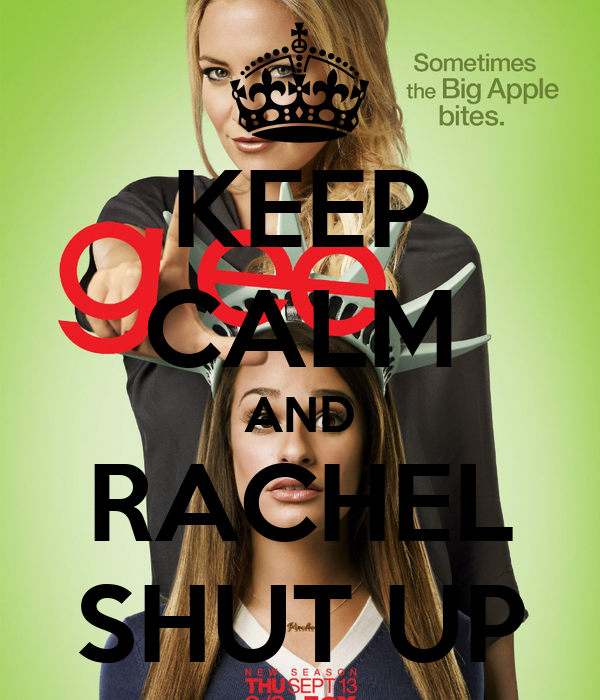 KEEP CALM AND RACHEL SHUT UP