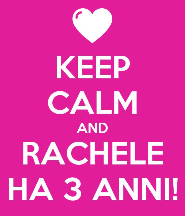 KEEP CALM AND RACHELE HA 3 ANNI!