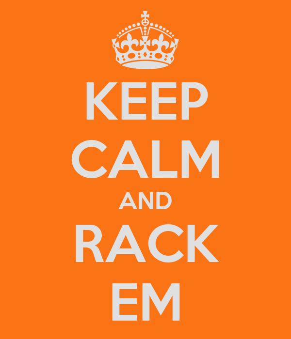 KEEP CALM AND RACK EM