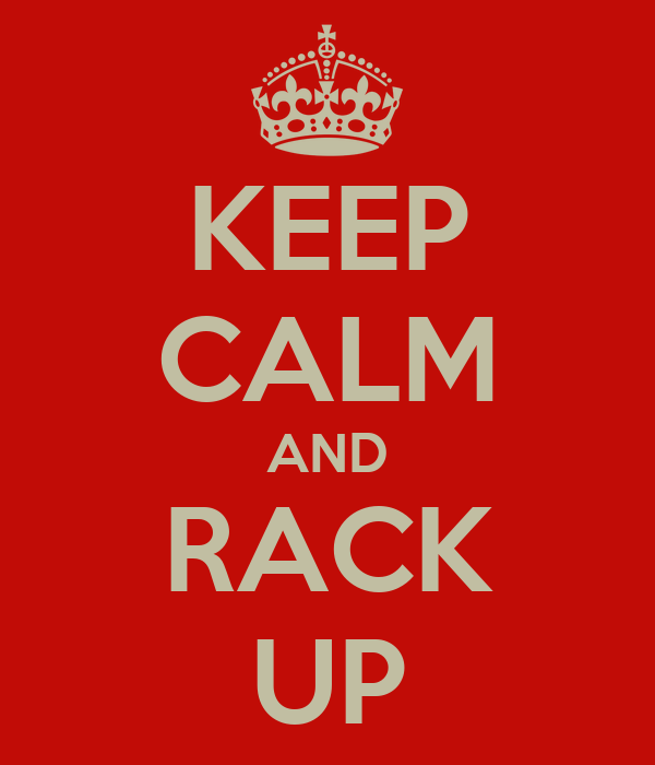 KEEP CALM AND RACK UP