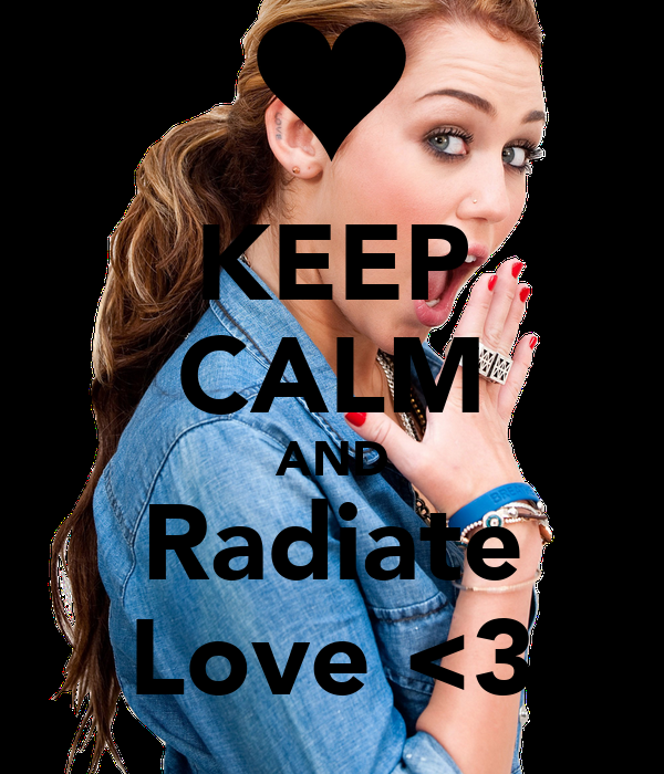 KEEP CALM AND Radiate Love <3
