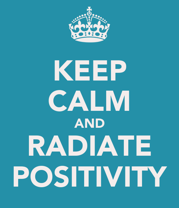 KEEP CALM AND RADIATE POSITIVITY
