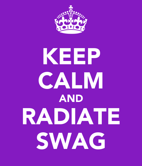 KEEP CALM AND RADIATE SWAG