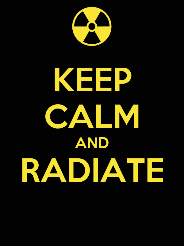 KEEP CALM AND RADIATE