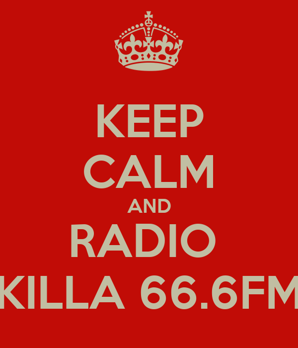 KEEP CALM AND RADIO  KILLA 66.6FM