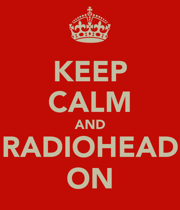 KEEP CALM AND RADIOHEAD ON