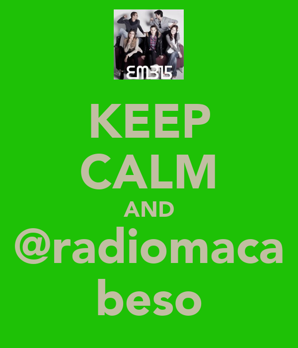 KEEP CALM AND @radiomaca beso