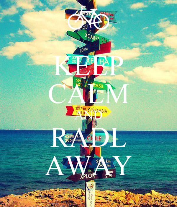 KEEP CALM AND RADL AWAY