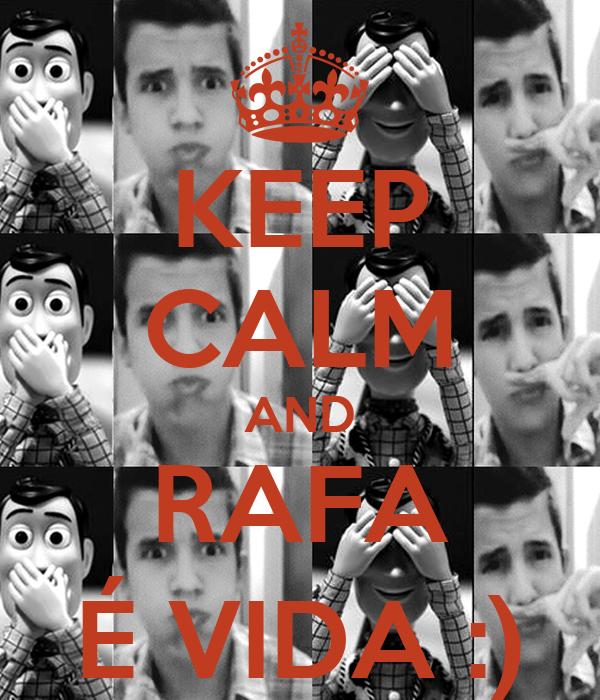 KEEP CALM AND RAFA É VIDA :)
