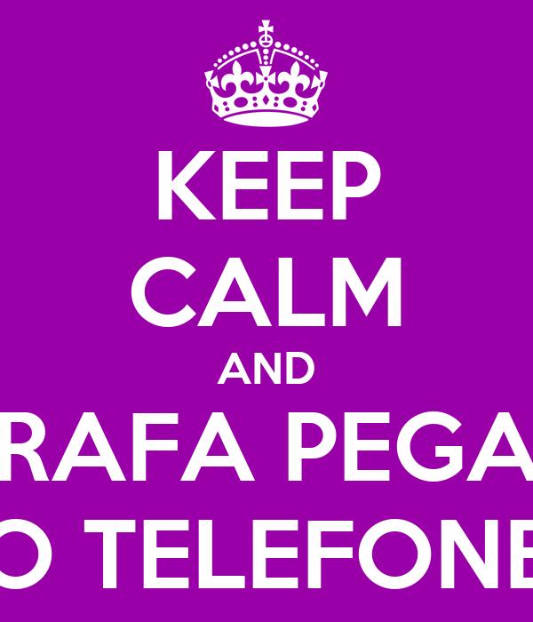 KEEP CALM AND RAFA PEGA O TELEFONE