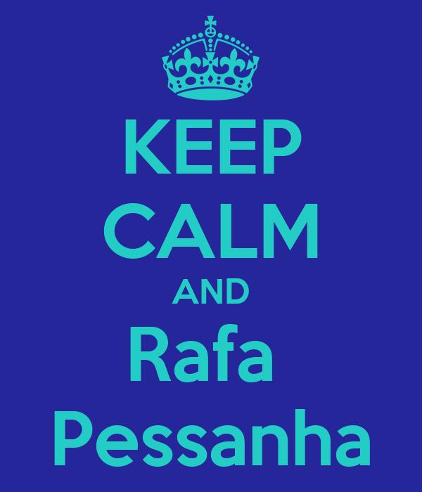 KEEP CALM AND Rafa  Pessanha