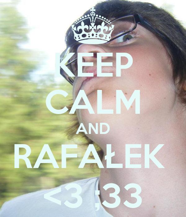 KEEP CALM AND RAFAŁEK  <3 ;33