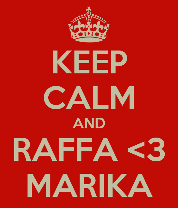 KEEP CALM AND RAFFA <3 MARIKA