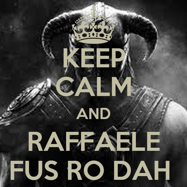 KEEP CALM AND RAFFAELE FUS RO DAH