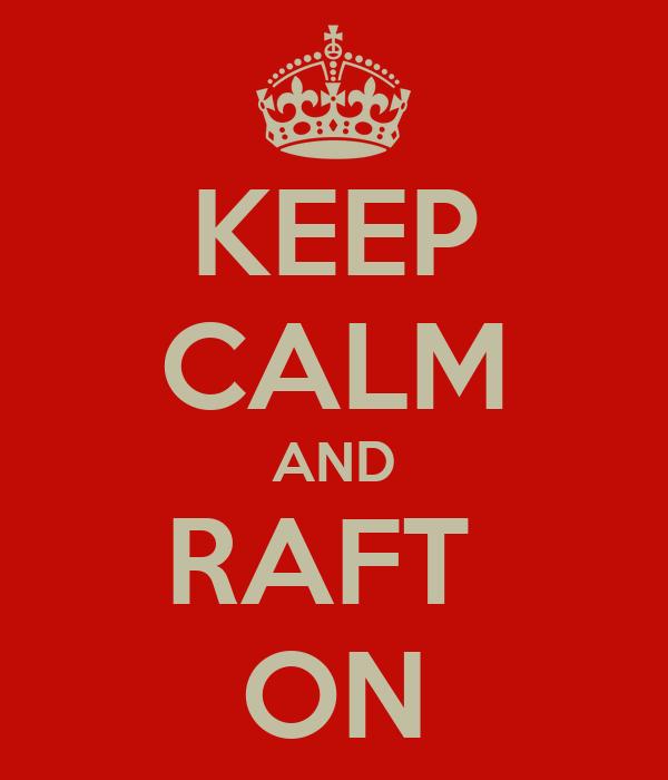 KEEP CALM AND RAFT  ON