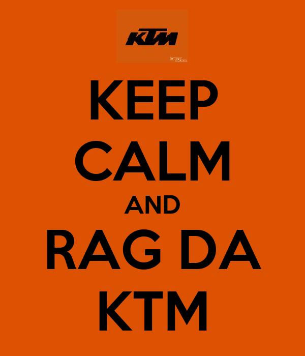 KEEP CALM AND RAG DA KTM