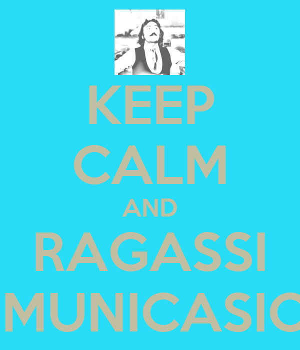 KEEP CALM AND RAGASSI COMUNICASIONE