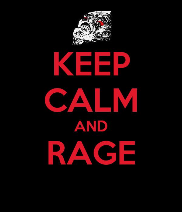 KEEP CALM AND RAGE