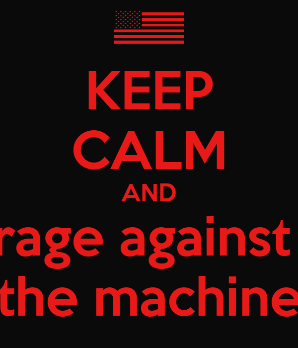 KEEP CALM AND rage against  the machine