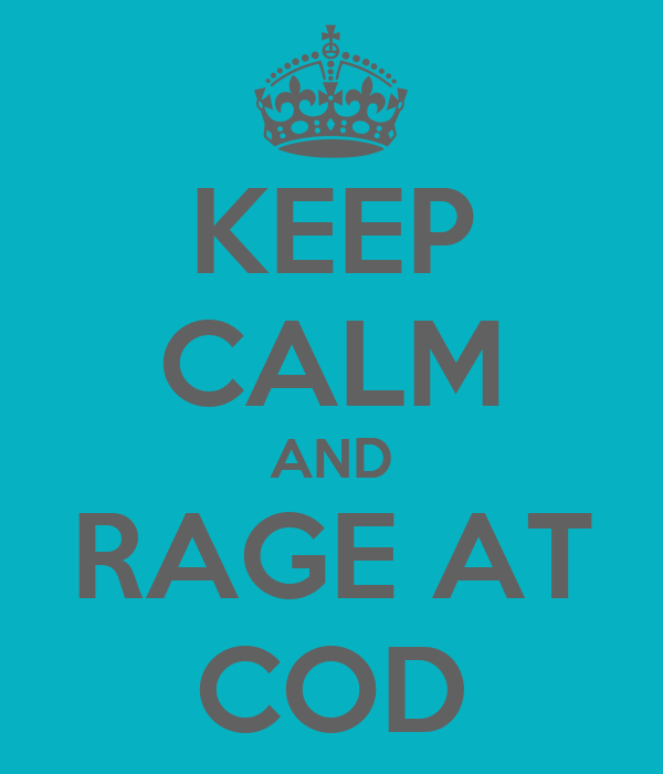 KEEP CALM AND RAGE AT COD