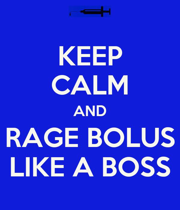 KEEP CALM AND RAGE BOLUS LIKE A BOSS