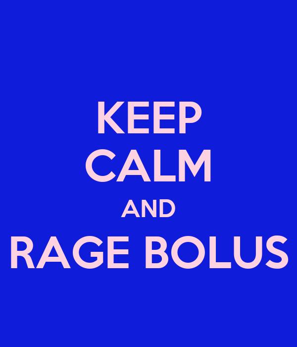 KEEP CALM AND RAGE BOLUS