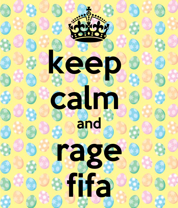 keep  calm  and rage fifa