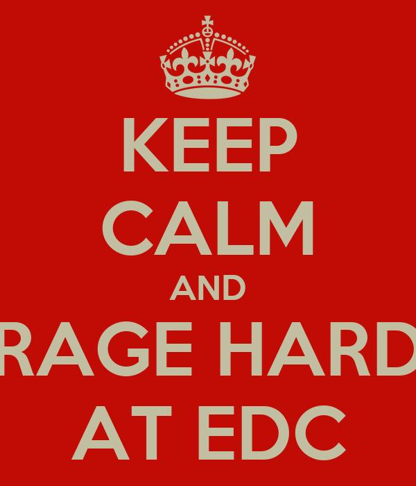 KEEP CALM AND RAGE HARD AT EDC