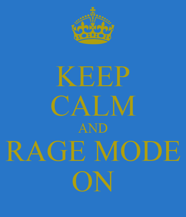 KEEP CALM AND RAGE MODE ON