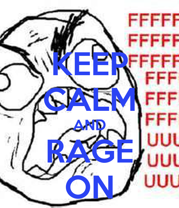KEEP CALM AND RAGE ON