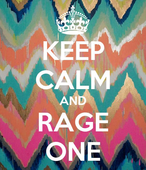 KEEP CALM AND RAGE ONE