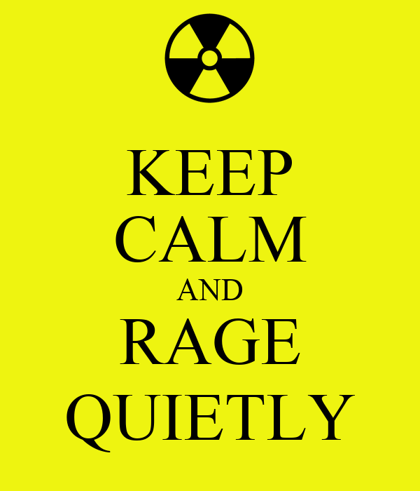 KEEP CALM AND RAGE QUIETLY