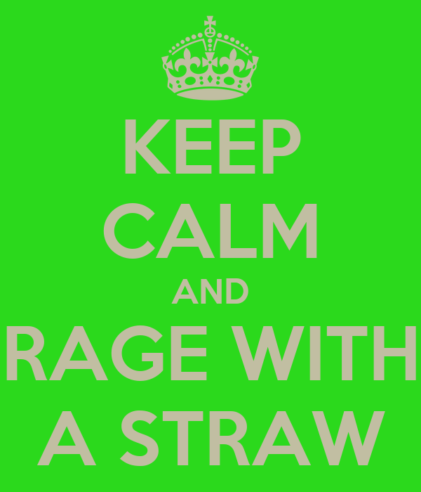 KEEP CALM AND RAGE WITH A STRAW