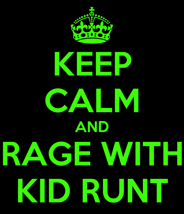 KEEP CALM AND RAGE WITH KID RUNT