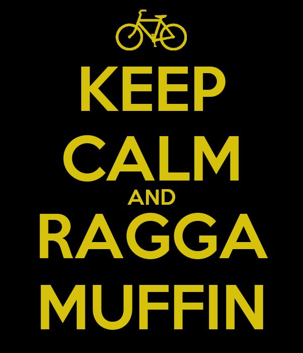 KEEP CALM AND RAGGA MUFFIN