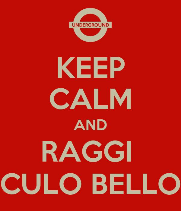 KEEP CALM AND RAGGI  CULO BELLO