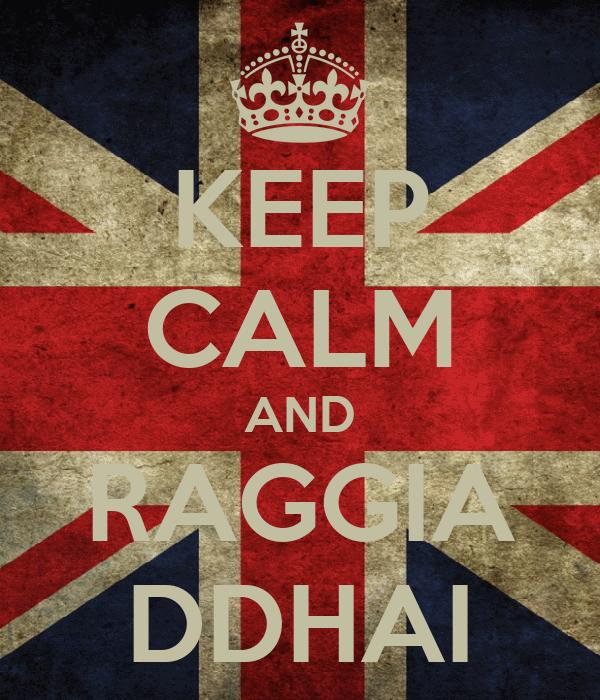KEEP CALM AND RAGGIA DDHAI