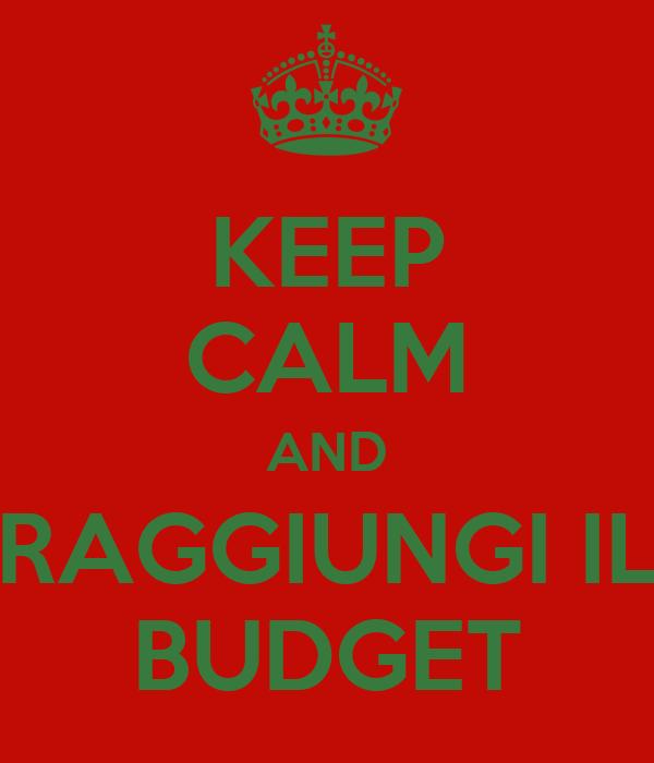 KEEP CALM AND RAGGIUNGI IL BUDGET