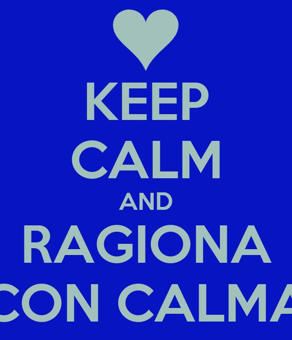 KEEP CALM AND RAGIONA CON CALMA