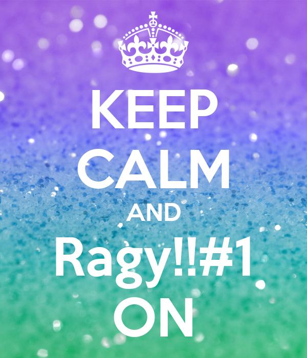 KEEP CALM AND Ragy!!#1 ON