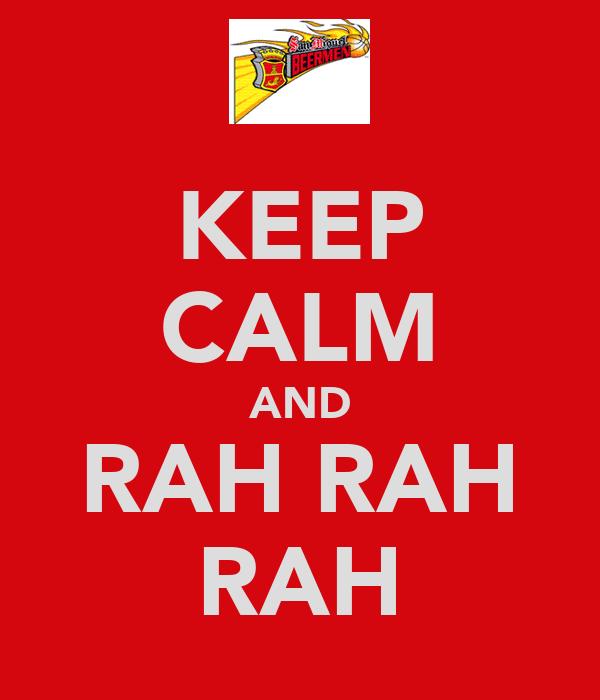 KEEP CALM AND RAH RAH RAH