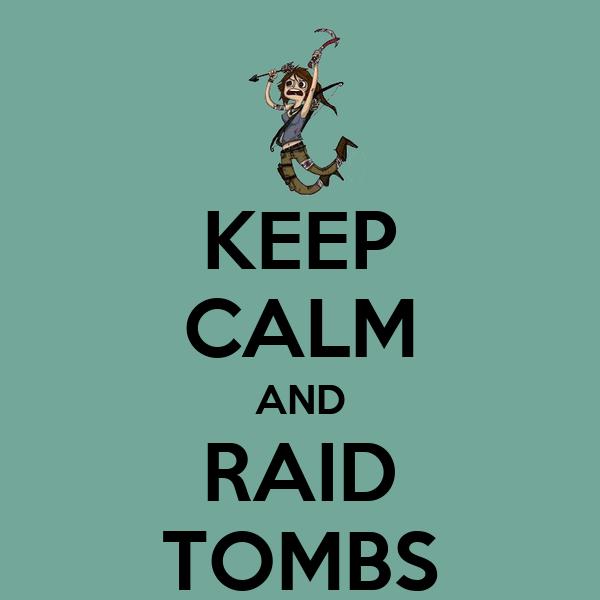 KEEP CALM AND RAID TOMBS