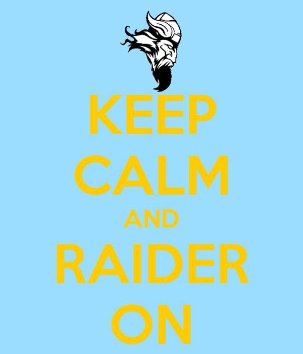 KEEP CALM AND RAIDER ON